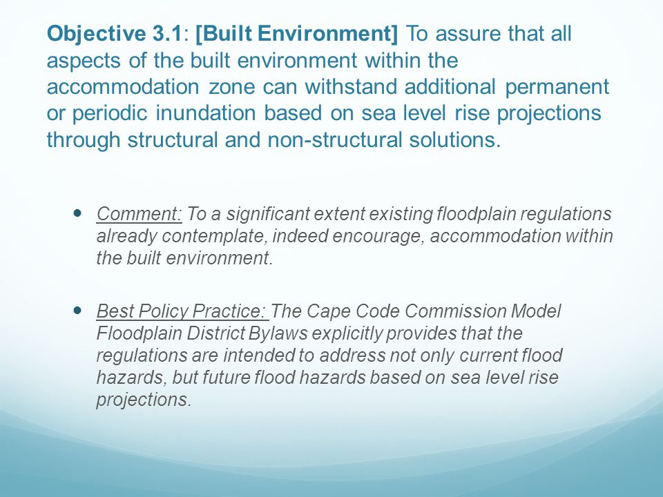 Objective 3.1: [Built Environment] To assure that all aspects of the built environment within the accommodation zone can withstand additional permanent or periodic inundation based on sea level rise projections through structural and non-structural solutions.